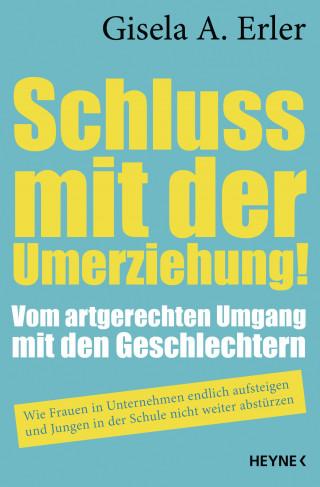 Gisela Anna Erler: Schluss mit der Umerziehung!