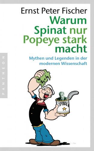 Ernst Peter Fischer: Warum Spinat nur Popeye stark macht