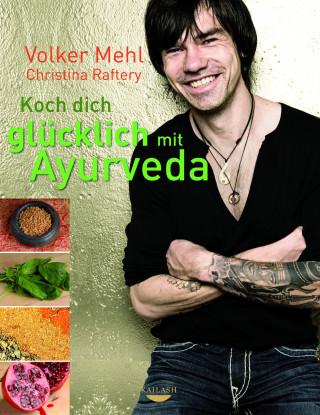 Volker Mehl, Christina Raftery: Koch dich glücklich mit Ayurveda