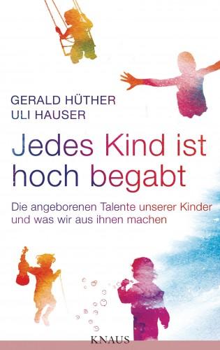 Gerald Hüther, Uli Hauser: Jedes Kind ist hoch begabt