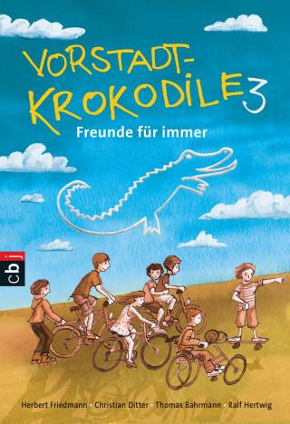 Herbert Friedmann, Christian Ditter, Peter Thorwarth, Thomas Bahmann, Ralf Hertwig: Vorstadtkrokodile 3 – Freunde für immer