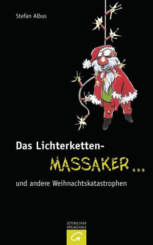 Stefan Albus: Das Lichterketten-Massaker ... und andere Weihnachtskatastrophen