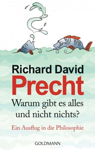 Richard David Precht: Warum gibt es alles und nicht nichts?