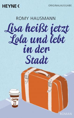 Romy Hausmann: Lisa heißt jetzt Lola und lebt in der Stadt