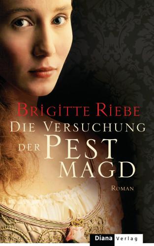 Brigitte Riebe: Die Versuchung der Pestmagd