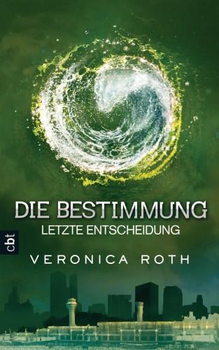 Veronica Roth: Die Bestimmung - Letzte Entscheidung