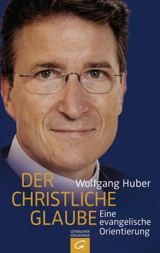 Wolfgang Huber: Der christliche Glaube