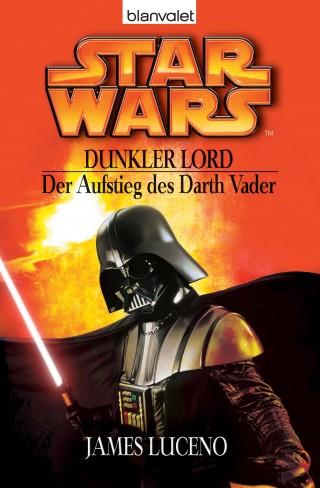 James Luceno: Star Wars. Dunkler Lord. Der Aufstieg des Darth Vader