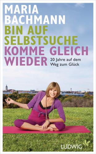 Maria Bachmann: Bin auf Selbstsuche - komme gleich wieder