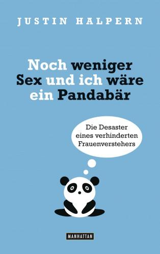 Justin Halpern: Noch weniger Sex und ich wäre ein Pandabär