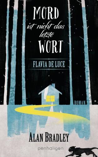 Alan Bradley: Flavia de Luce 8 - Mord ist nicht das letzte Wort
