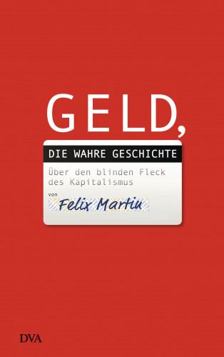 Felix Martin: Geld, die wahre Geschichte