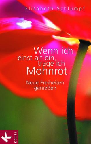 Elisabeth Schlumpf: Wenn ich einst alt bin, trage ich Mohnrot