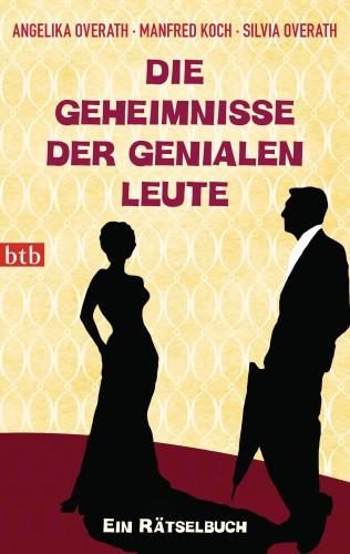 Angelika Overath, Manfred Koch, Silvia Overath: Die Geheimnisse der genialen Leute