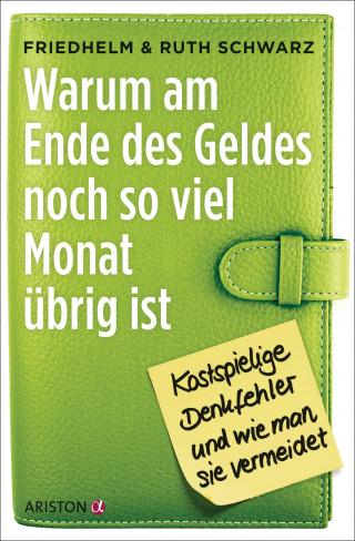 Friedhelm Schwarz, Ruth Schwarz: Warum am Ende des Geldes noch so viel Monat übrig ist