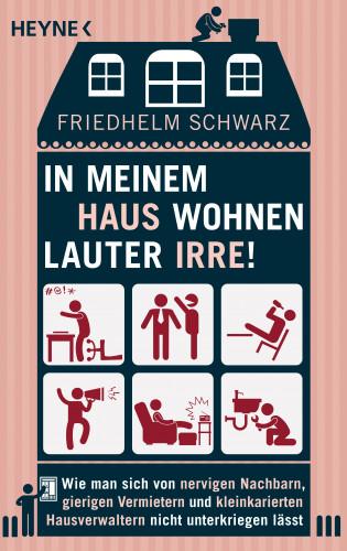 Friedhelm Schwarz: In meinem Haus wohnen lauter Irre!