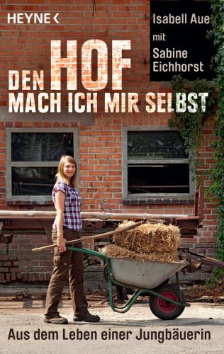 Isabell Aue, Sabine Eichhorst: Den Hof mach ich mir selbst