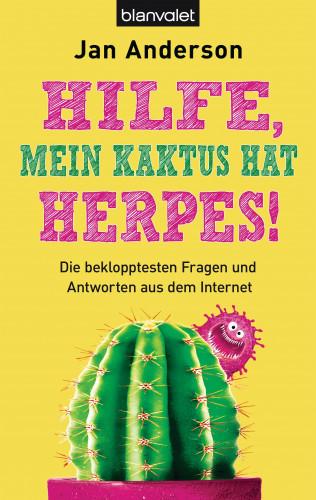 Jan Anderson: Hilfe, mein Kaktus hat Herpes!