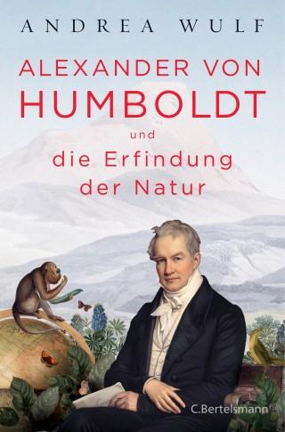Andrea Wulf: Alexander von Humboldt und die Erfindung der Natur