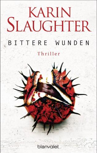 Karin Slaughter: Bittere Wunden