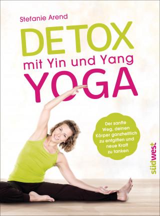 Stefanie Arend: Detox mit Yin und Yang Yoga