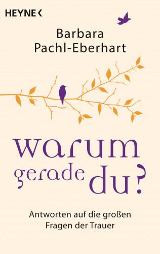 Barbara Pachl-Eberhart: Warum gerade du?