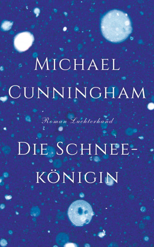 Michael Cunningham: Die Schneekönigin
