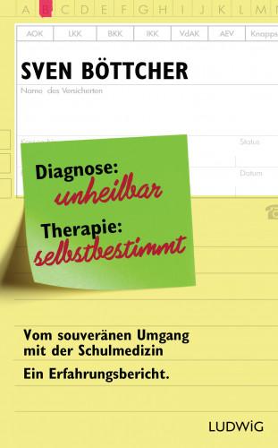 Sven Böttcher: Diagnose: unheilbar. Therapie: selbstbestimmt