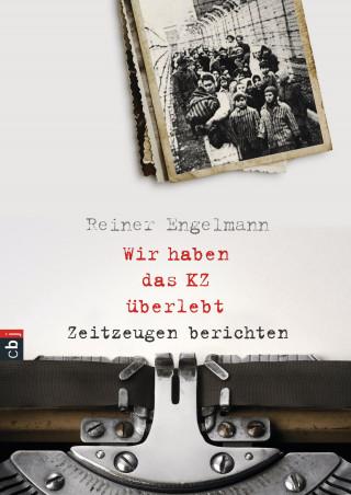 Reiner Engelmann: Wir haben das KZ überlebt - Zeitzeugen berichten