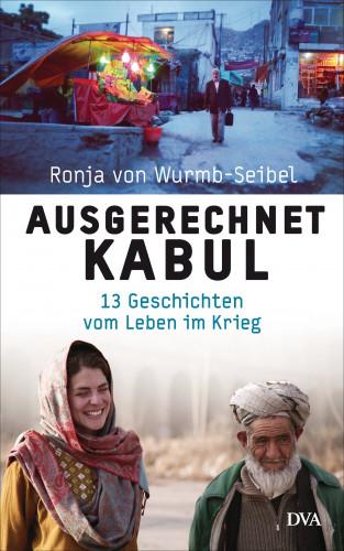 Ronja von Wurmb-Seibel: Ausgerechnet Kabul