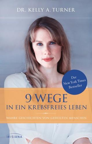 Dr. Kelly A. Turner: 9 Wege in ein krebsfreies Leben