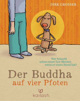 Dirk Grosser: Der Buddha auf vier Pfoten