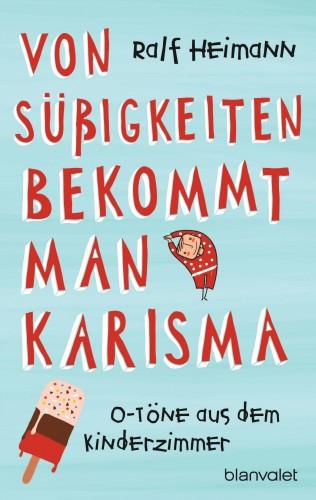 Ralf Heimann: Von Süßigkeiten bekommt man Karisma