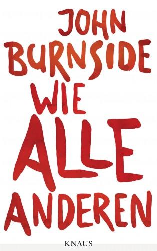 John Burnside: Wie alle anderen