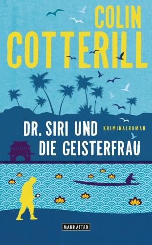 Colin Cotterill: Dr. Siri und die Geisterfrau