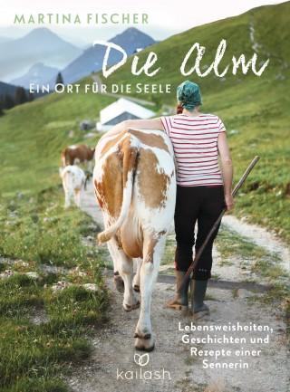 Martina Fischer, Dorothea Steinbacher: Die Alm - Ein Ort für die Seele
