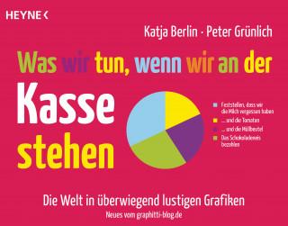 Katja Berlin, Peter Grünlich: Was wir tun, wenn wir an der Kasse stehen