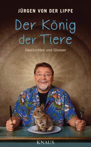 Jürgen von der Lippe: Der König der Tiere
