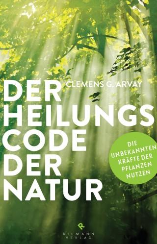 Clemens G. Arvay: Der Heilungscode der Natur