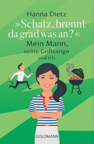 """Hanna Dietz: """"Schatz, brennt da grad was an?"""""""