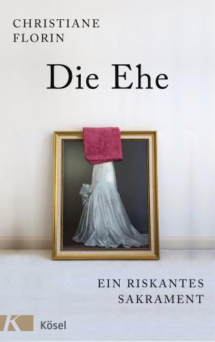 Christiane Florin: Die Ehe