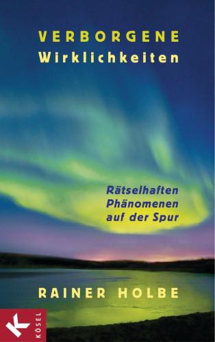 Rainer Holbe: Verborgene Wirklichkeiten