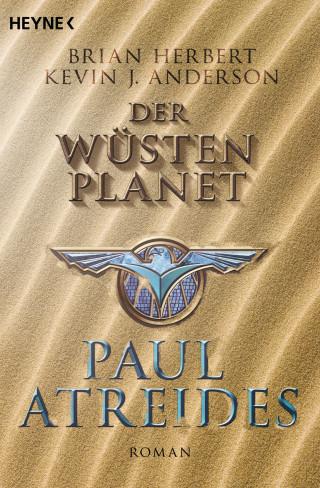 Brian Herbert, Kevin J. Anderson: Der Wüstenplanet: Paul Atreides