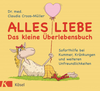 Claudia Croos-Müller: Alles Liebe - Das kleine Überlebensbuch
