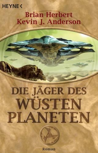 Brian Herbert, Kevin J. Anderson: Die Jäger des Wüstenplaneten