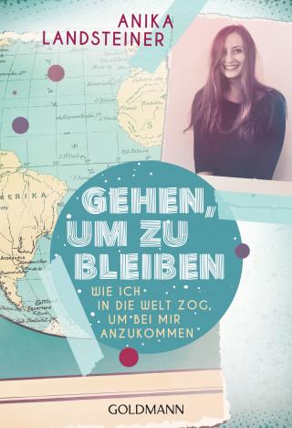 Anika Landsteiner: Gehen, um zu bleiben