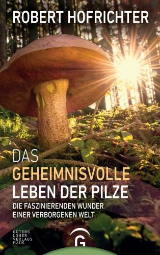 Robert Hofrichter: Das geheimnisvolle Leben der Pilze