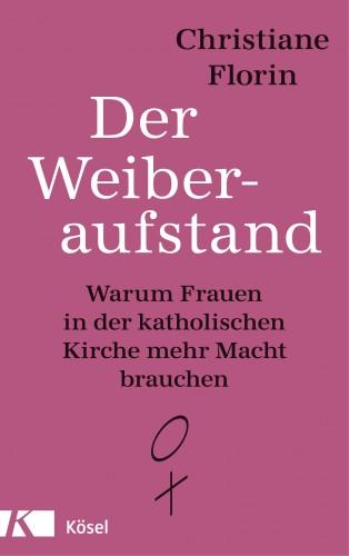 Christiane Florin: Der Weiberaufstand