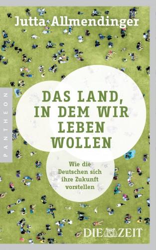 Jutta Allmendinger: Das Land, in dem wir leben wollen