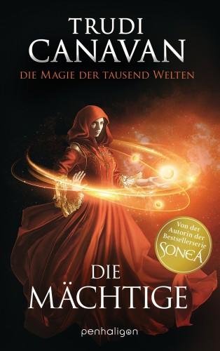 Trudi Canavan: Die Magie der tausend Welten - Die Mächtige